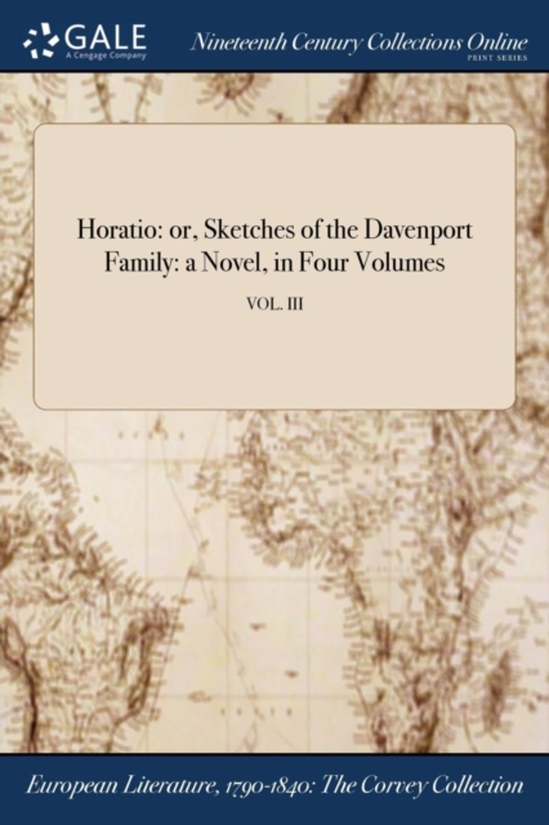 Horatio: Or, Sketches of the Davenport Family: A Novel, in Four Volumes; Vol. III