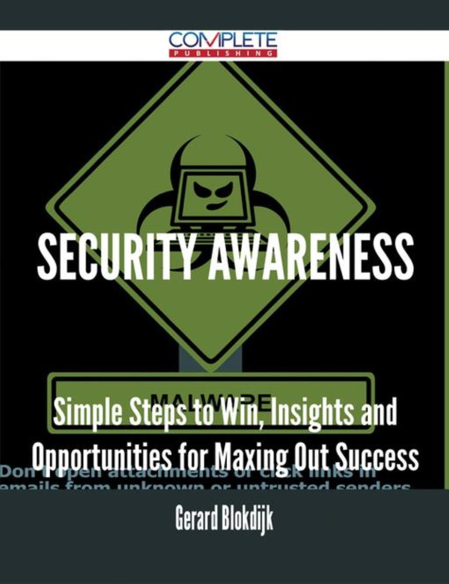 Security Awareness - Simple Steps to Win, Insights and Opportunities for Maxing Out Success
