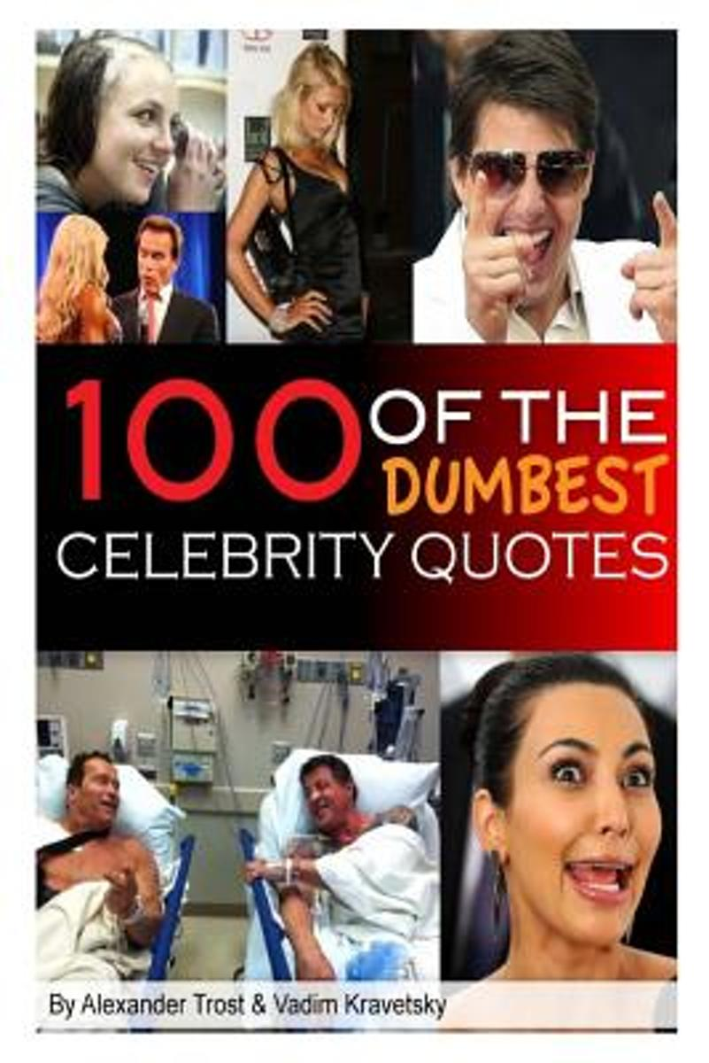 100 of the Dumbest Celebrity Quotes