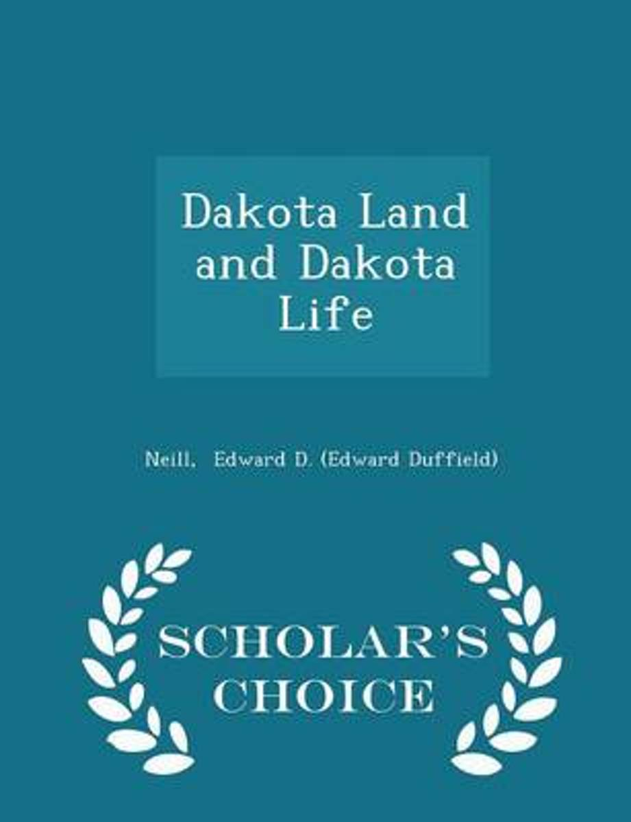 Dakota Land and Dakota Life - Scholar's Choice Edition