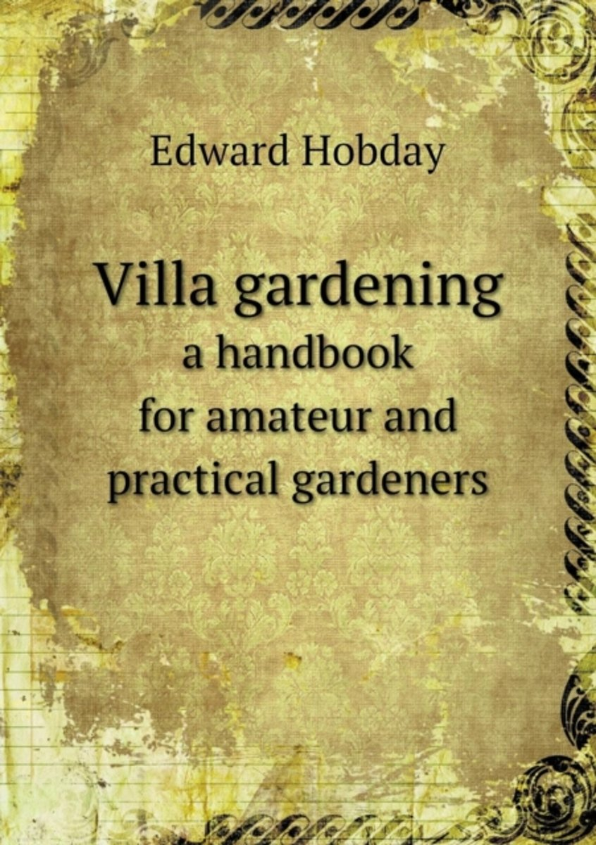 Villa Gardening a Handbook for Amateur and Practical Gardeners