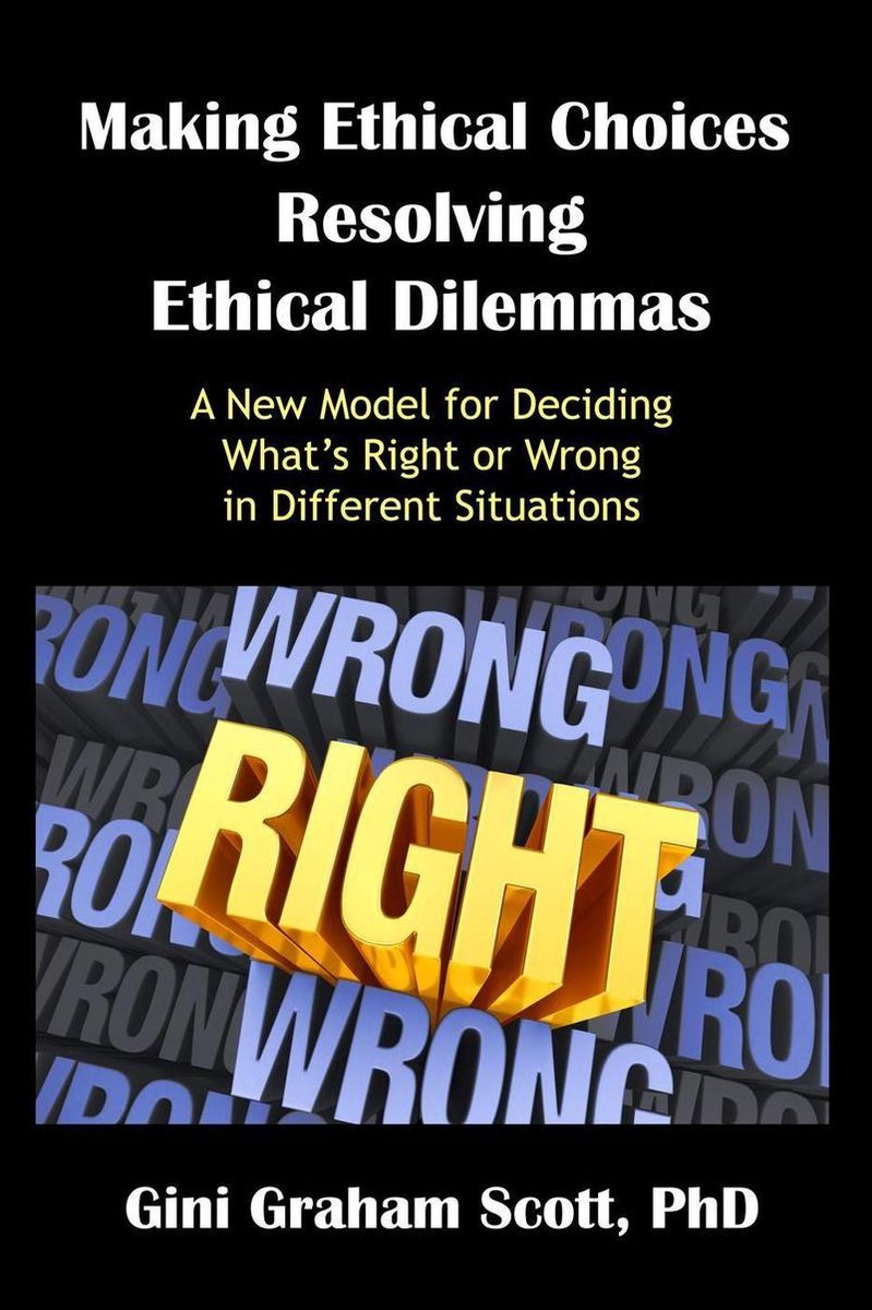 Making Ethical Choices, Resolving Ethical Dilemmas