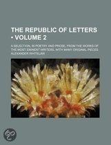The Republic Of Letters (Volume 2); A Selection, In Poetry And Prose, From The Works Of The Most Eminent Writers, With Many Original Pieces