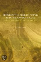 BETWEEN THE RULE OF POWER AND THE POWER OF RULE