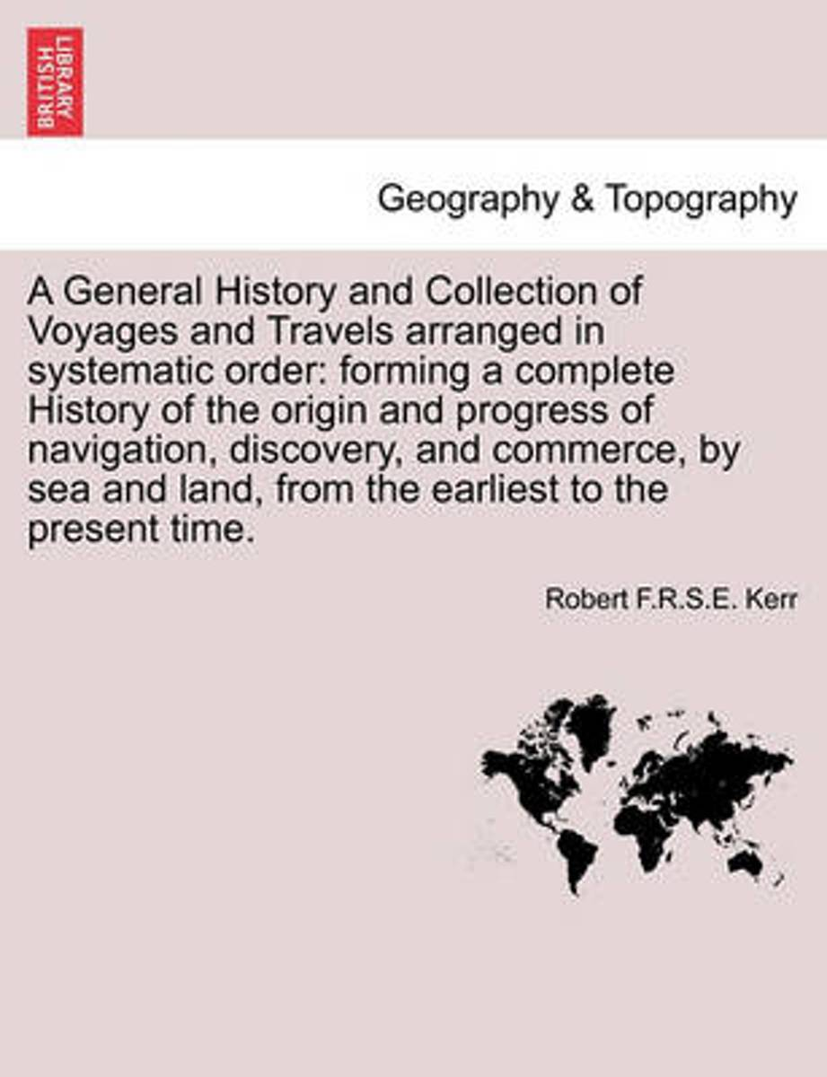 A General History and Collection of Voyages and Travels Arranged in Systematic Order