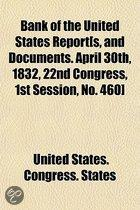 Bank of the United States Report[S, and Documents. April 30Th, 1832, 22nd Congress, 1st Session, No. 460]