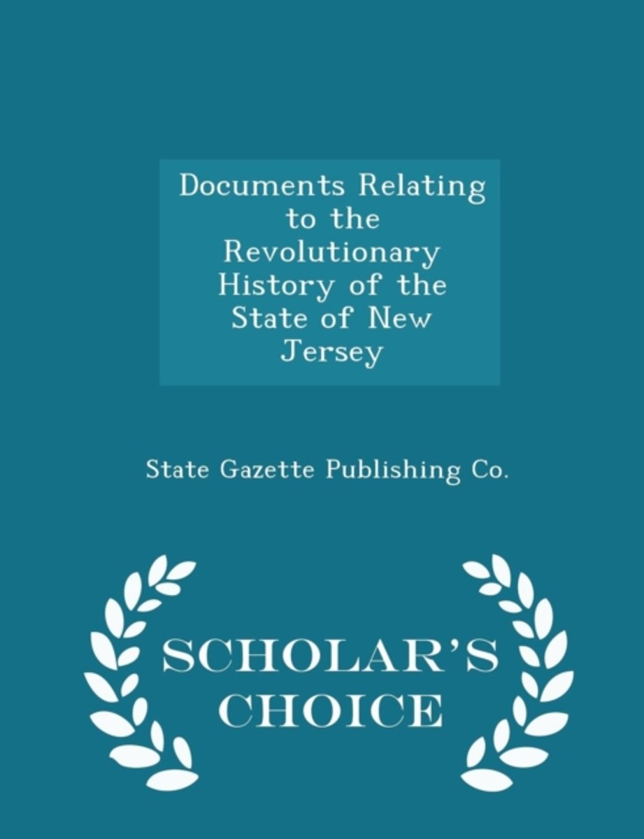 Documents Relating to the Revolutionary History of the State of New Jersey - Scholar's Choice Edition
