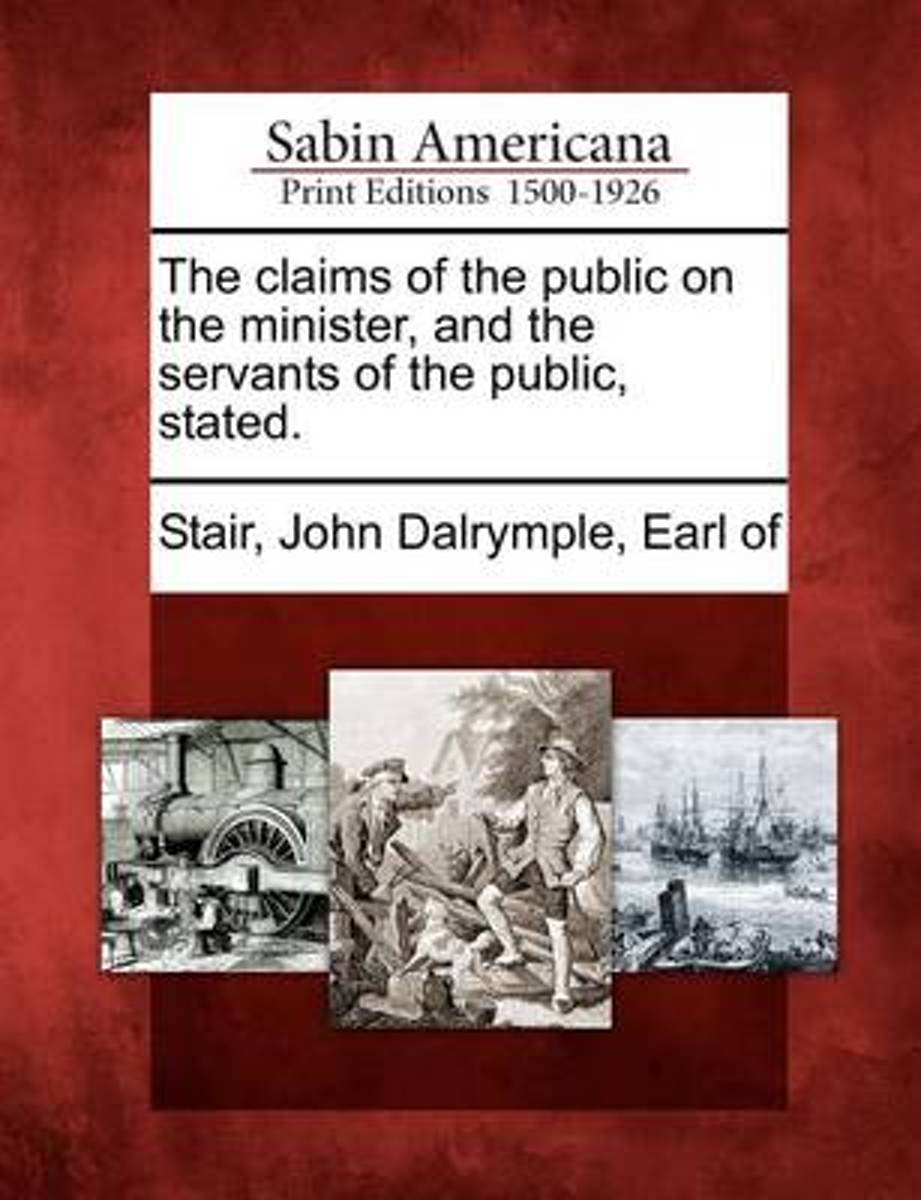 The Claims of the Public on the Minister, and the Servants of the Public, Stated.