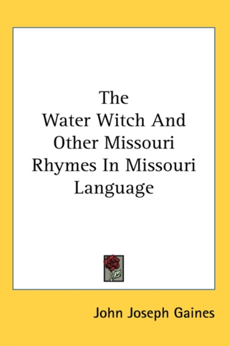 The Water Witch and Other Missouri Rhymes in Missouri Language