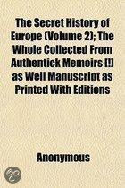 The Secret History Of Europe (Volume 2); The Whole Collected From Authentick Memoirs (!] As Well Manuscript As Printed With Editions