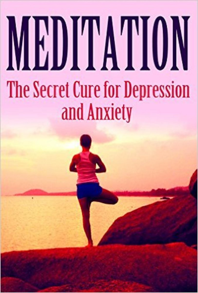 Meditation: The Secret Cure for Depression and Anxiety