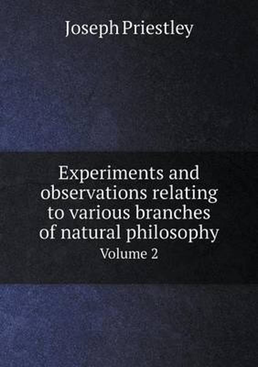 Experiments and Observations Relating to Various Branches of Natural Philosophy Volume 2