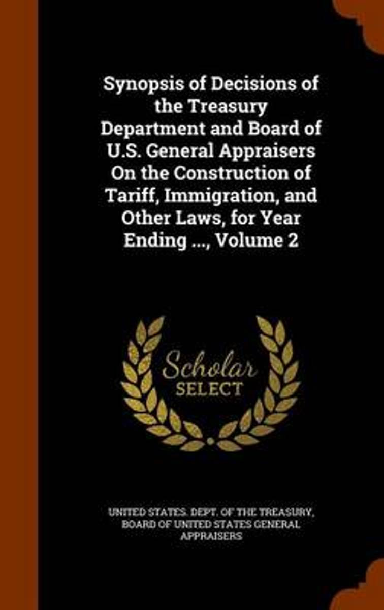 Synopsis of Decisions of the Treasury Department and Board of U.S. General Appraisers on the Construction of Tariff, Immigration, and Other Laws, for Year Ending ..., Volume 2