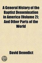 A General History of the Baptist Denomination in America Volume 2; And Other Parts of the World