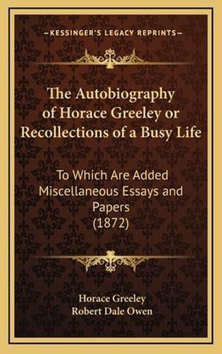 The Autobiography of Horace Greeley or Recollections of a Busy Life