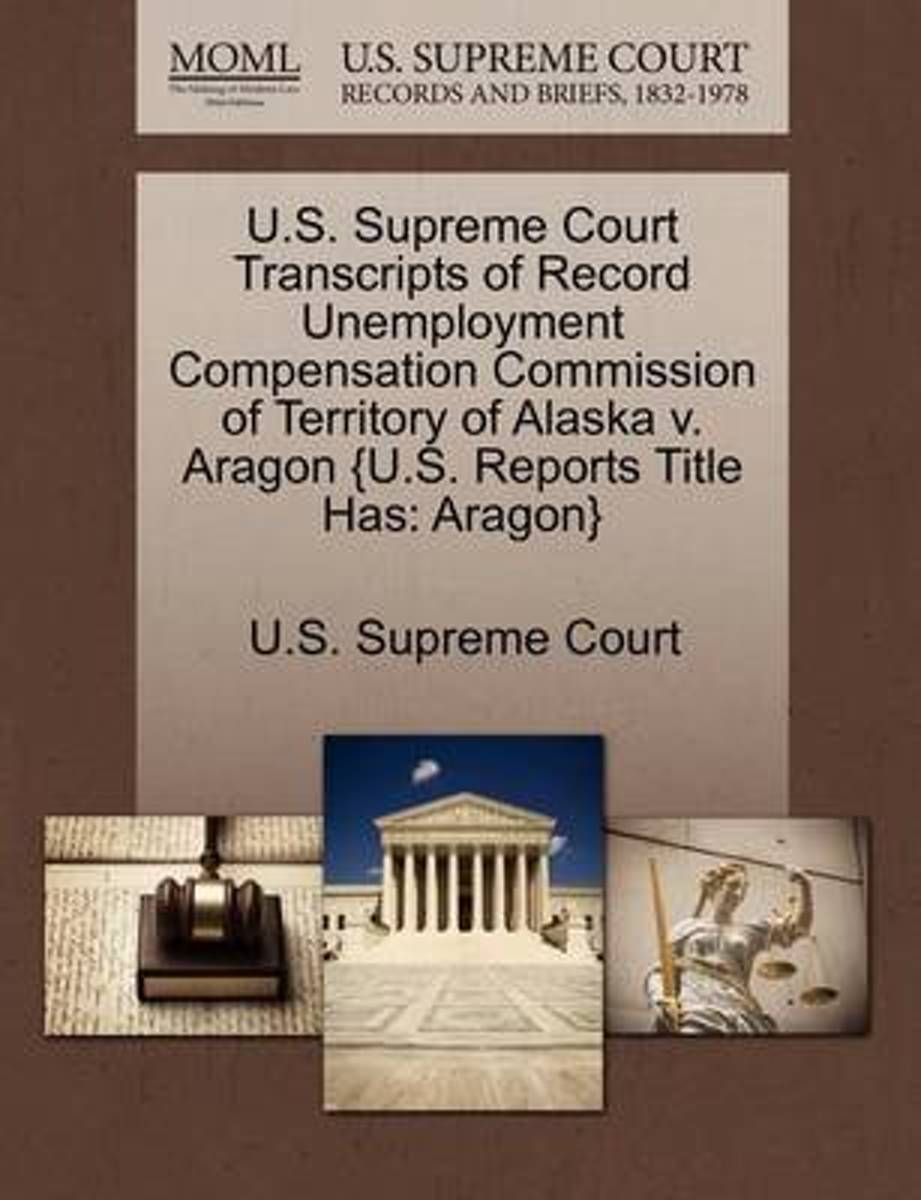 U.S. Supreme Court Transcripts of Record Unemployment Compensation Commission of Territory of Alaska V. Aragon {U.S. Reports Title Has