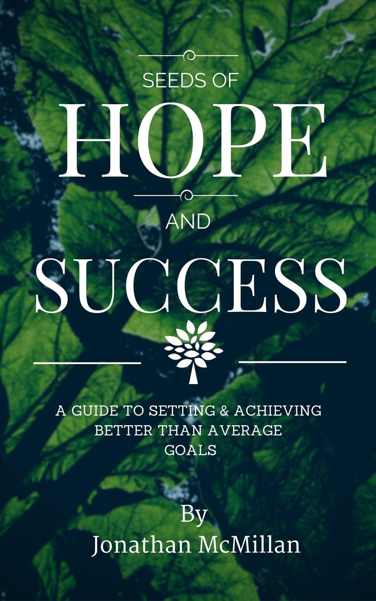 Seeds of Hope & Success: A Guide to Setting and Achieving Better Than Average Goals