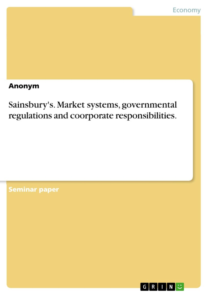 Sainsbury's. Market systems, governmental regulations and coorporate responsibilities.