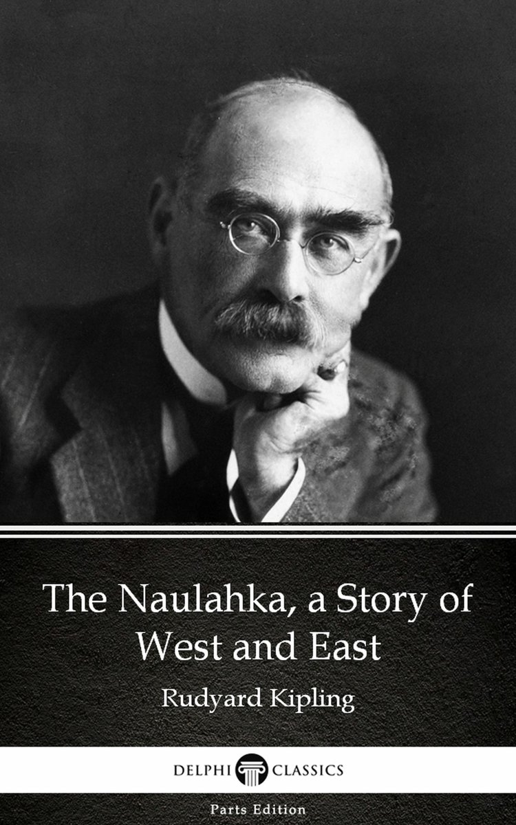 The Naulahka, a Story of West and East by Rudyard Kipling - Delphi Classics (Illustrated)