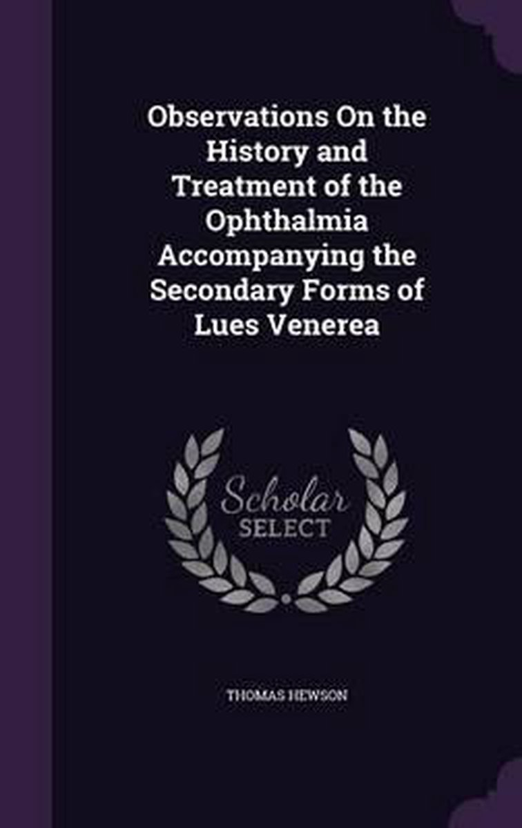 Observations on the History and Treatment of the Ophthalmia Accompanying the Secondary Forms of Lues Venerea