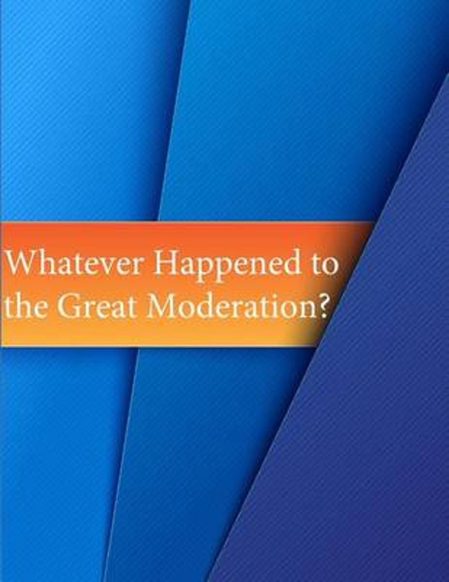 Whatever Happened to the Great Moderation?
