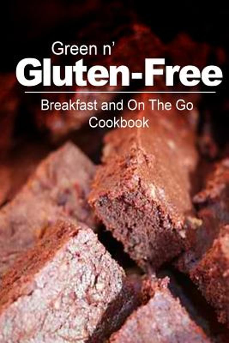 Green N' Gluten-Free - Breakfast and on the Go Cookbook