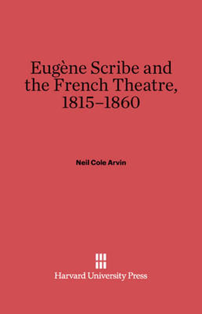 Eugene Scribe and the French Theatre, 1815-1860