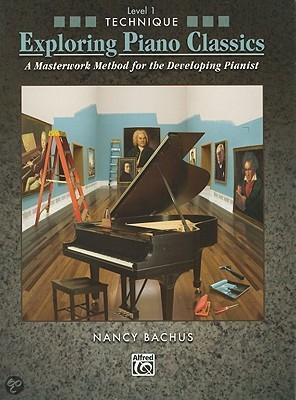 Exploring Piano Classics Technique, Level 1: A Masterwork Method For The Developing Pianist