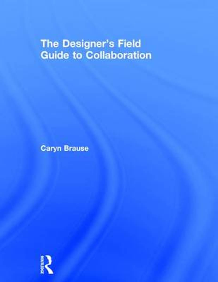The Designer's Field Guide to Collaboration