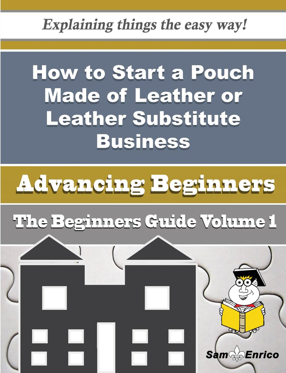 How to Start a Pouch Made of Leather or Leather Substitute Business (Beginners Guide)