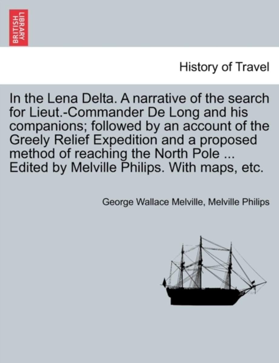 In the Lena Delta. a Narrative of the Search for Lieut.-Commander de Long and His Companions; Followed by an Account of the Greely Relief Expedition and a Proposed Method of Reaching the Nort image