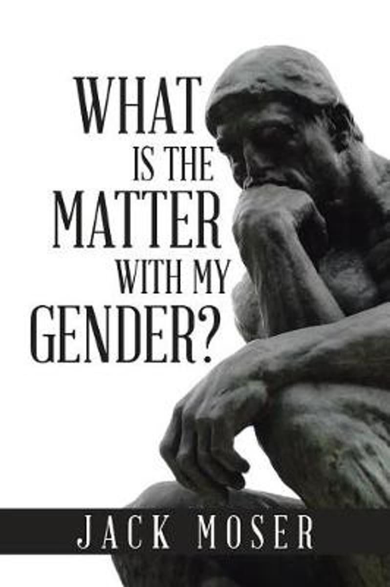 What Is the Matter with My Gender?
