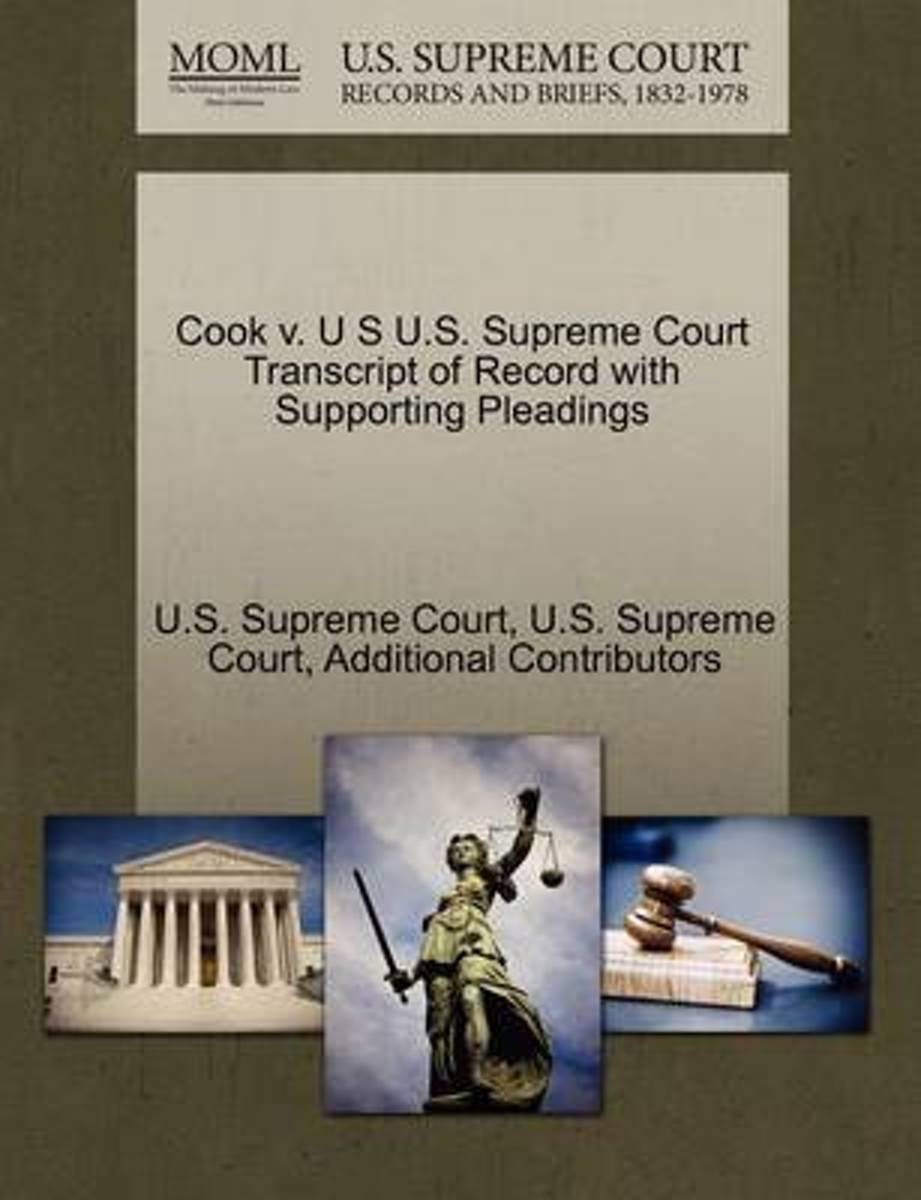 Cook V. U S U.S. Supreme Court Transcript of Record with Supporting Pleadings