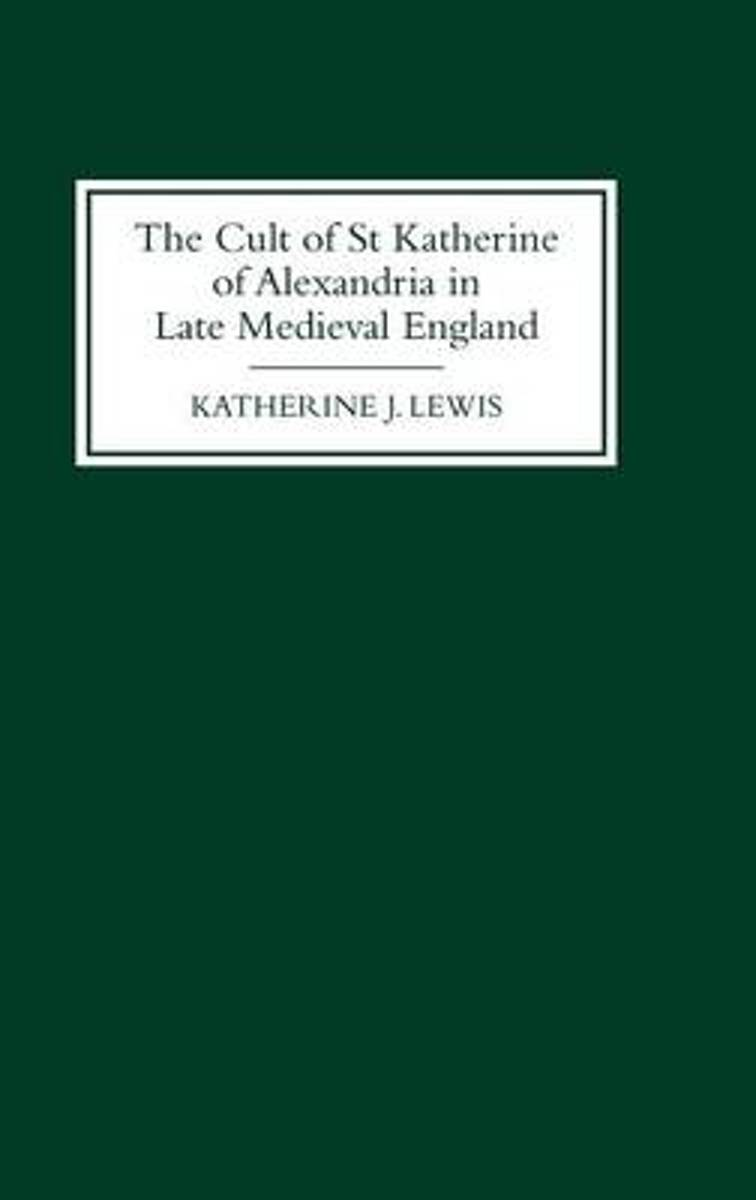 The Cult of St Katherine of Alexandria in Late Medieval England