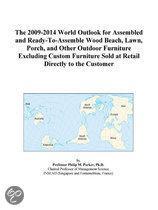 The 2009-2014 World Outlook for Assembled and Ready-To-Assemble Wood Beach, Lawn, Porch, and Other Outdoor Furniture Excluding Custom Furniture Sold A