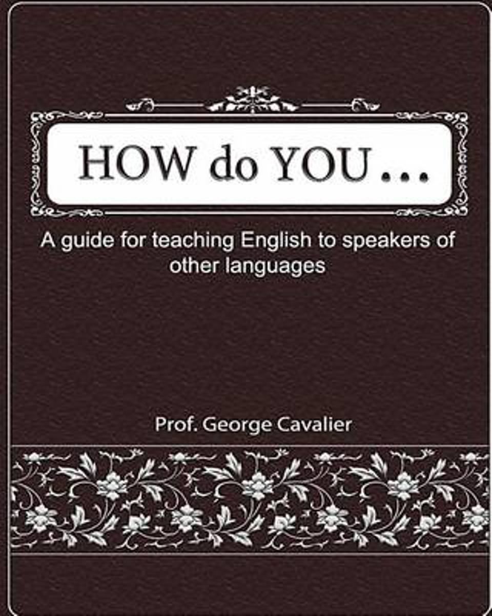 How Do You ....? a Guide for Teaching English to Speakers of Other Languages