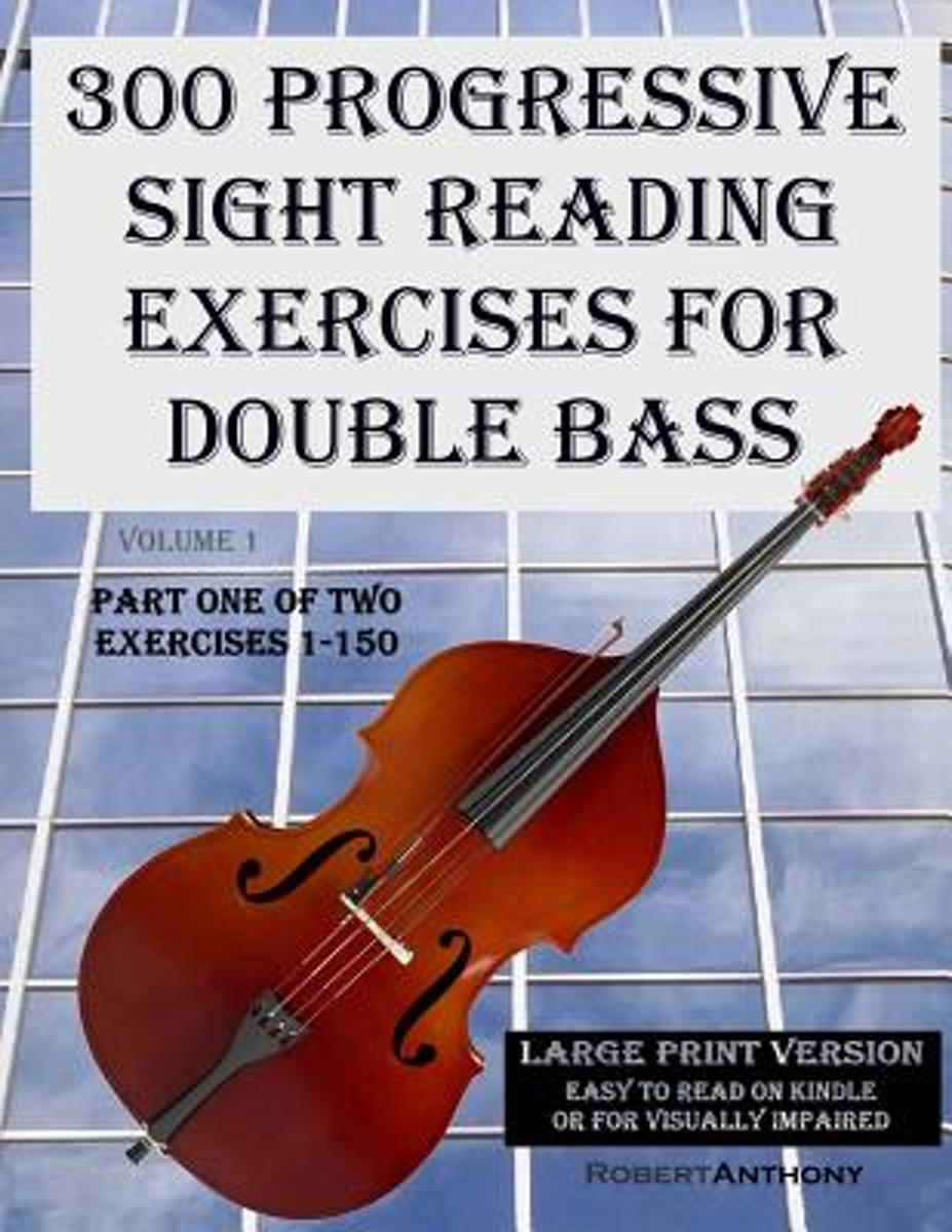 300 Progressive Sight Reading Exercises for Double Bass Large Print Version