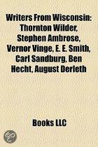 Writers From Wisconsin: Thornton Wilder, Stephen Ambrose, Vernor Vinge, E. E. Smith, Carl Sandburg, Ben Hecht, August Derleth