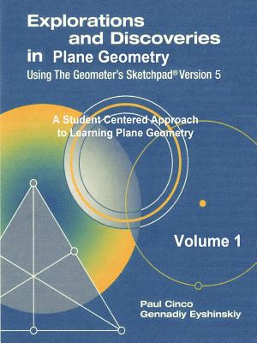 Explorations and Discoveries in Plane Geometry Using the Geometer's Sketchpad Version 5 Volume 1