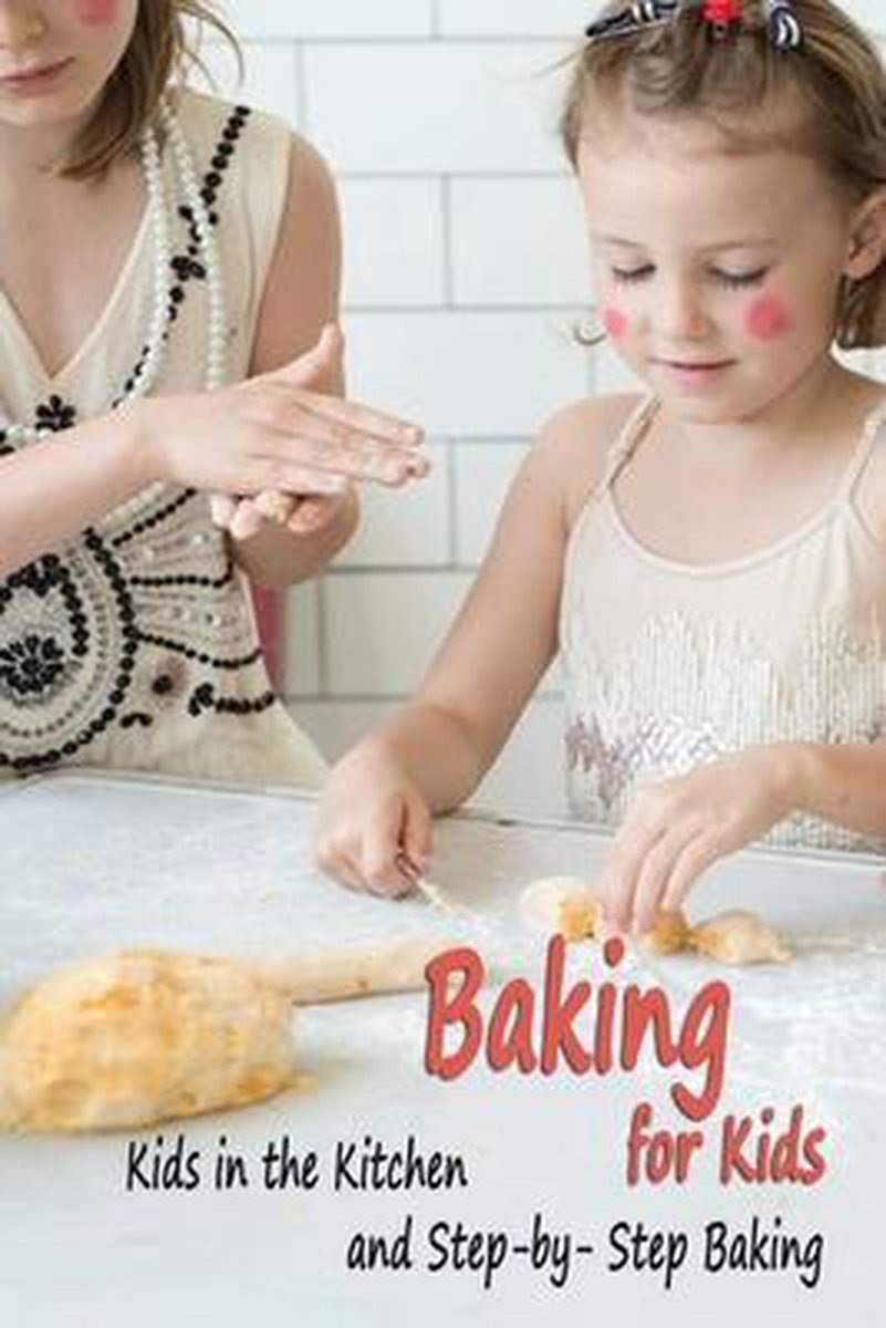 Baking for Kids: Kids in the Kitchen and Step-by-Step Baking: Gift Ideas for Holiday