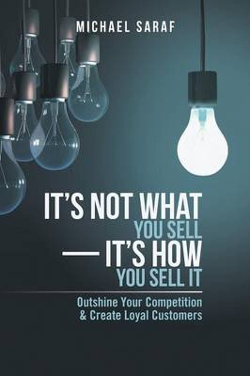 It's Not What You Sell-It's How You Sell It