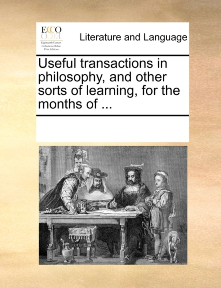 Useful Transactions in Philosophy, and Other Sorts of Learning, for the Months of