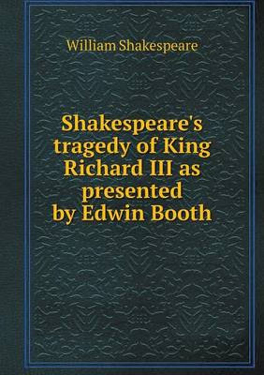 Shakespeare's Tragedy of King Richard III as Presented by Edwin Booth