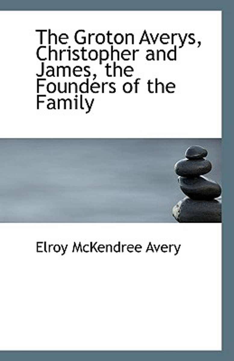 The Groton Averys, Christopher and James, the Founders of the Family