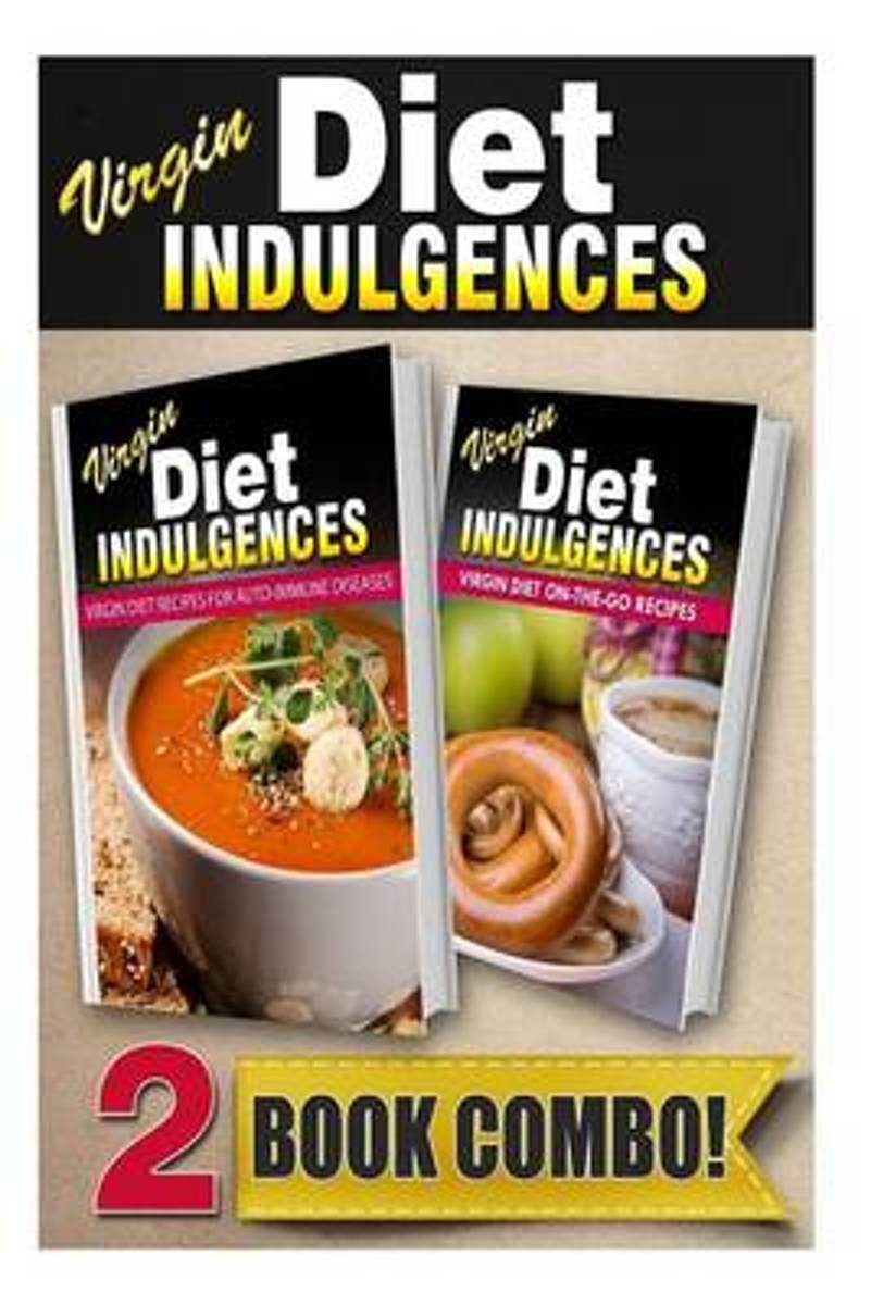 Virgin Diet Recipes for Auto-Immune Diseases and Virgin Diet On-The-Go Recipes