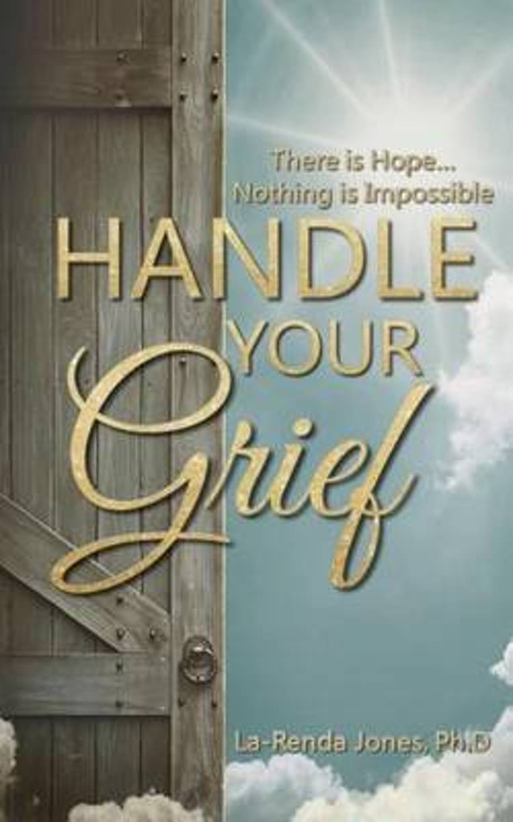 Handle Your Grief.. There Is Hope.. Nothing Is Impossible