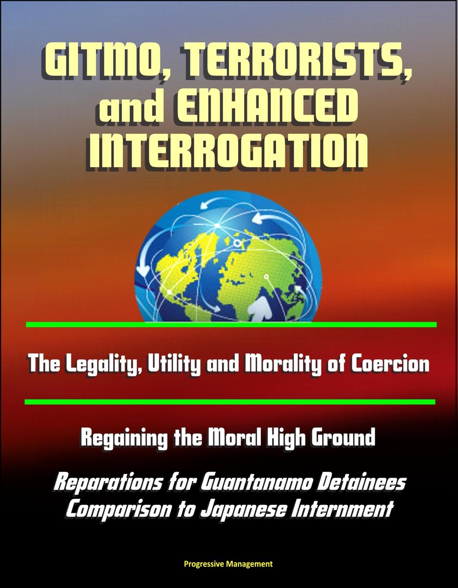 GITMO, Terrorists, and Enhanced Interrogation: The Legality, Utility and Morality of Coercion, Regaining the Moral High Ground, Reparations for Guantanamo Detainees, Comparison to Japanese In