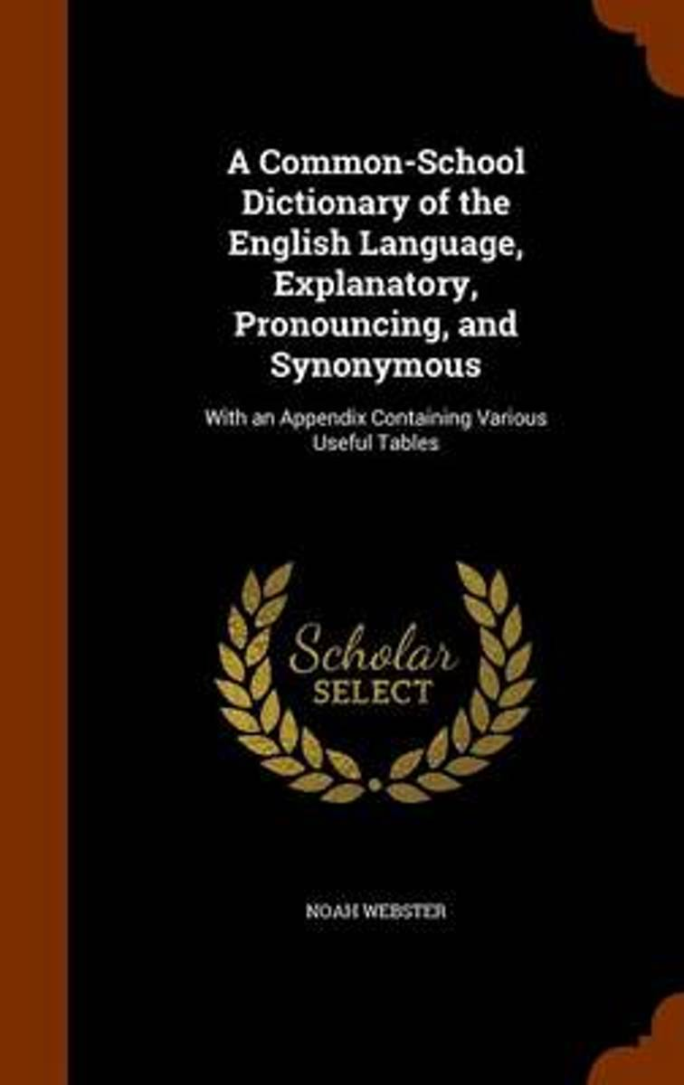 A Common-School Dictionary of the English Language, Explanatory, Pronouncing, and Synonymous