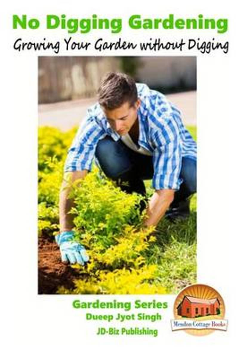 No Digging Gardening - Growing Your Garden Without Digging