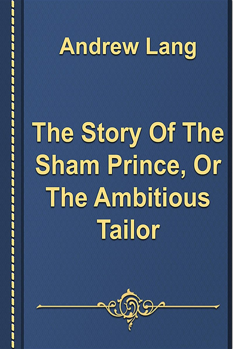 The Story Of The Sham Prince, Or The Ambitious Tailor